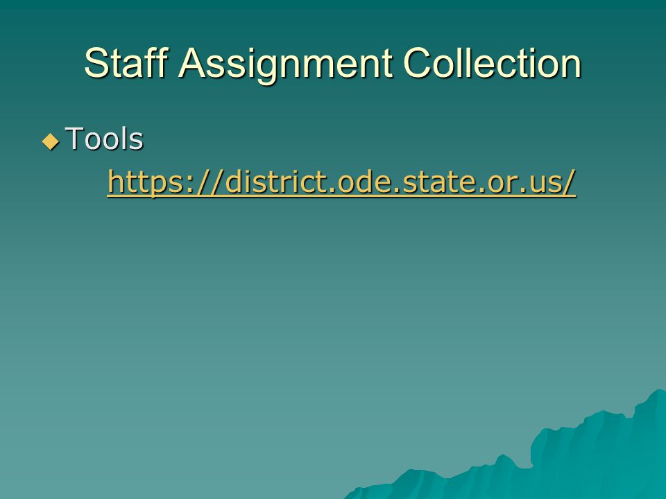 Staff Assignment Collection  Tools https://district.ode.state.or.us/