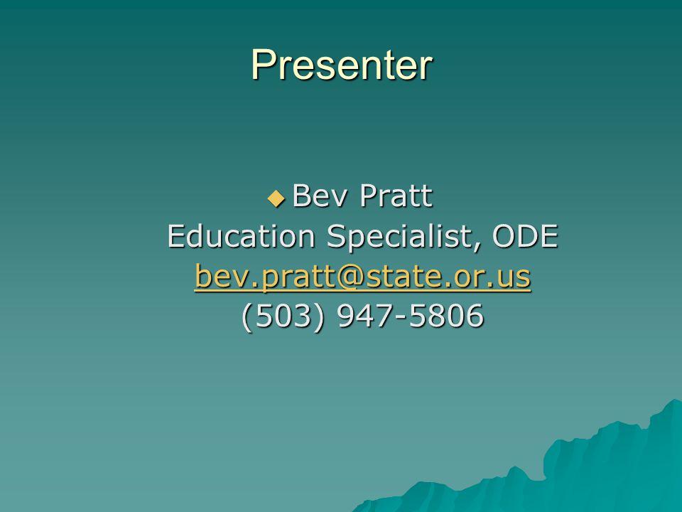 Presenter  Bev Pratt Education Specialist, ODE bev.pratt@state.or.us (503) 947-5806