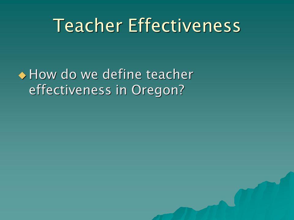  How do we define teacher effectiveness in Oregon Teacher Effectiveness