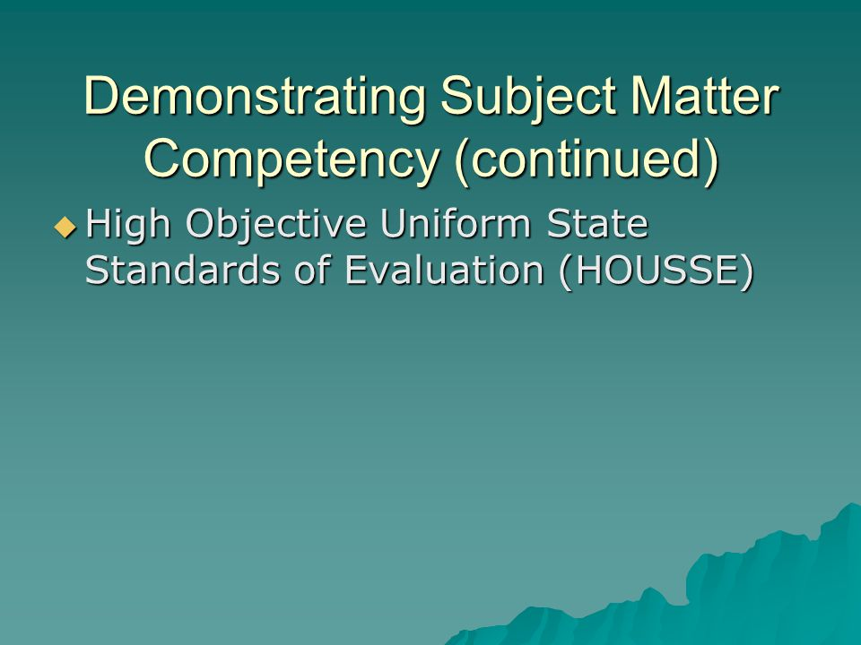 Demonstrating Subject Matter Competency (continued)  High Objective Uniform State Standards of Evaluation (HOUSSE)