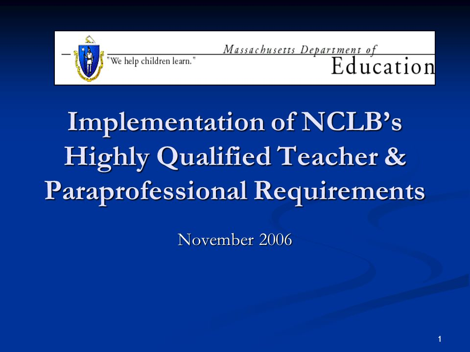 1 Implementation of NCLB's Highly Qualified Teacher & Paraprofessional Requirements November 2006