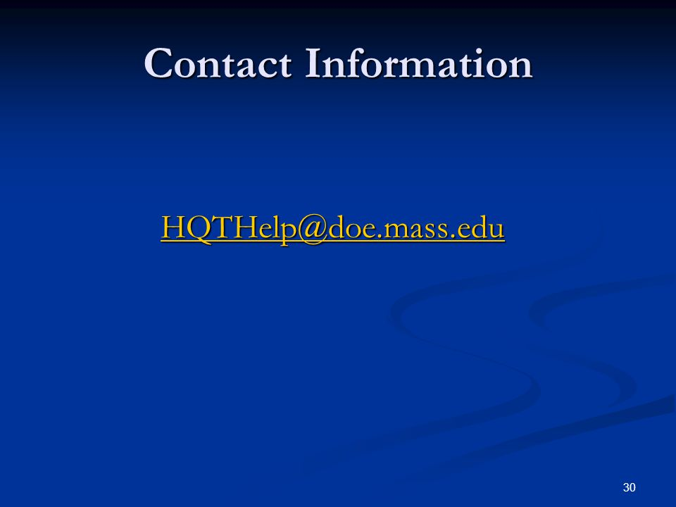 30 HQTHelp@doe.mass.edu Contact Information