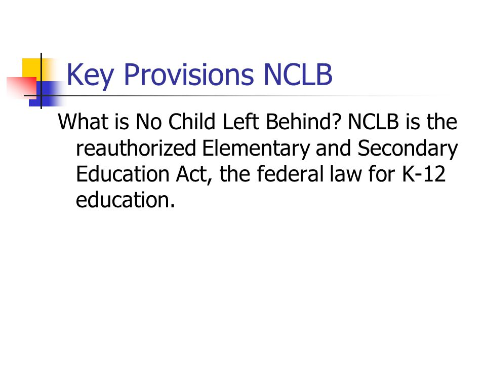 Key Provisions NCLB What is No Child Left Behind.