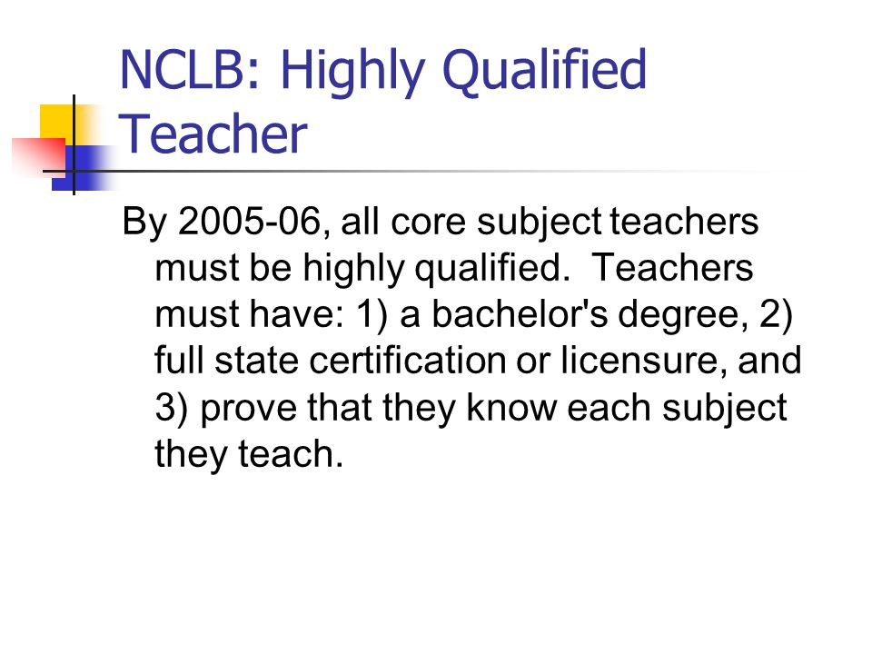 NCLB: Highly Qualified Teacher By , all core subject teachers must be highly qualified.