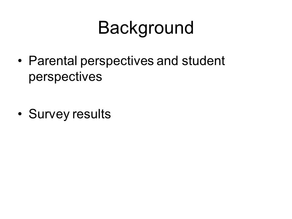 Background Parental perspectives and student perspectives Survey results