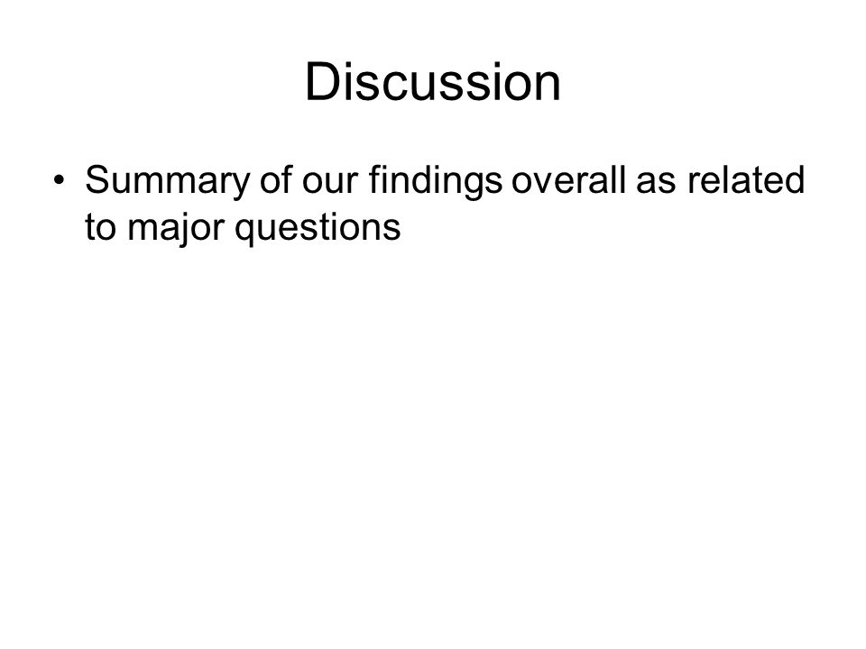 Discussion Summary of our findings overall as related to major questions