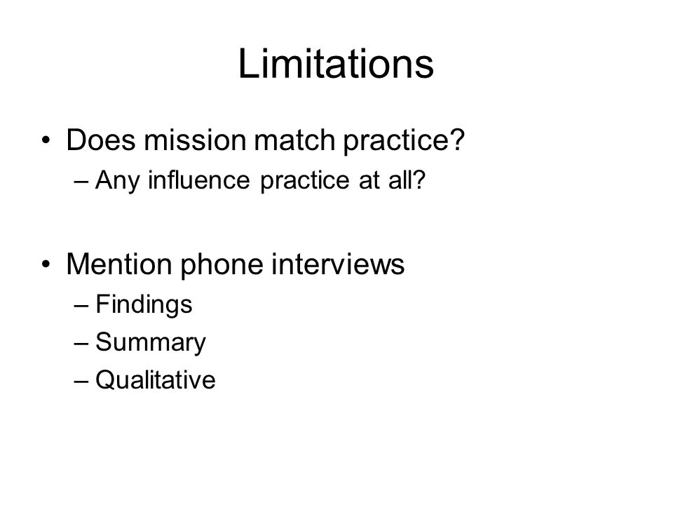 Limitations Does mission match practice? –Any influence practice at all? Mention phone interviews –Findings –Summary –Qualitative