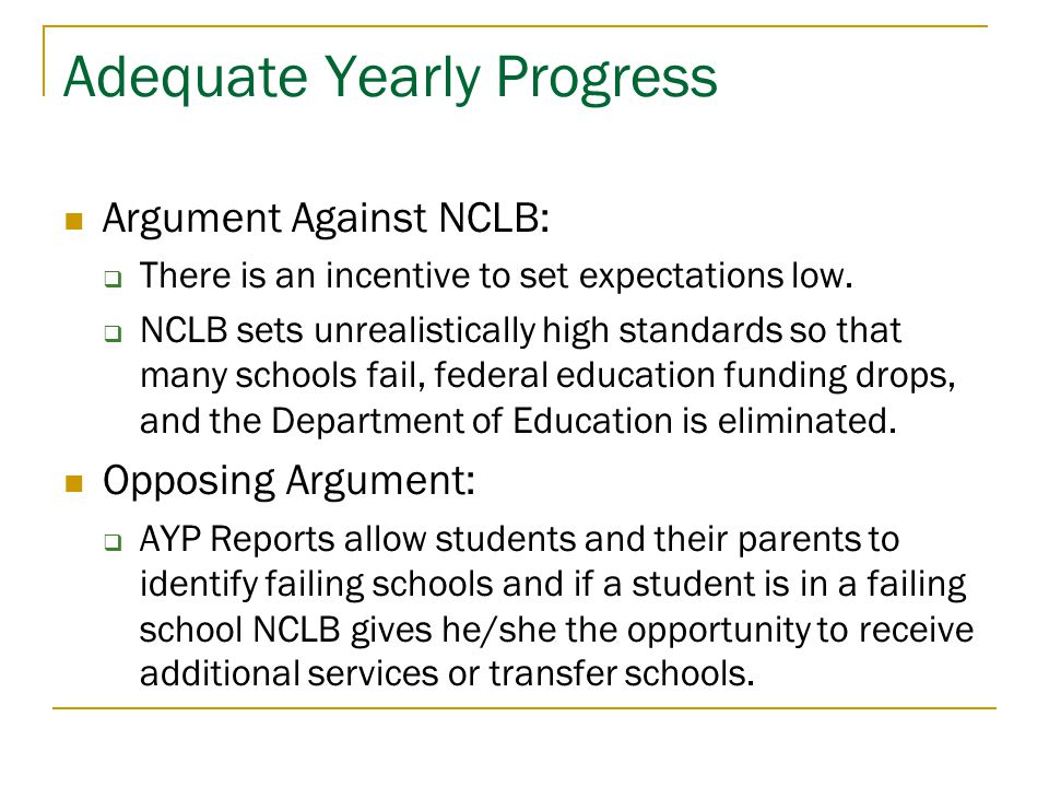 Adequate Yearly Progress Argument Against NCLB:  There is an incentive to set expectations low.  NCLB sets unrealistically high standards so that ma