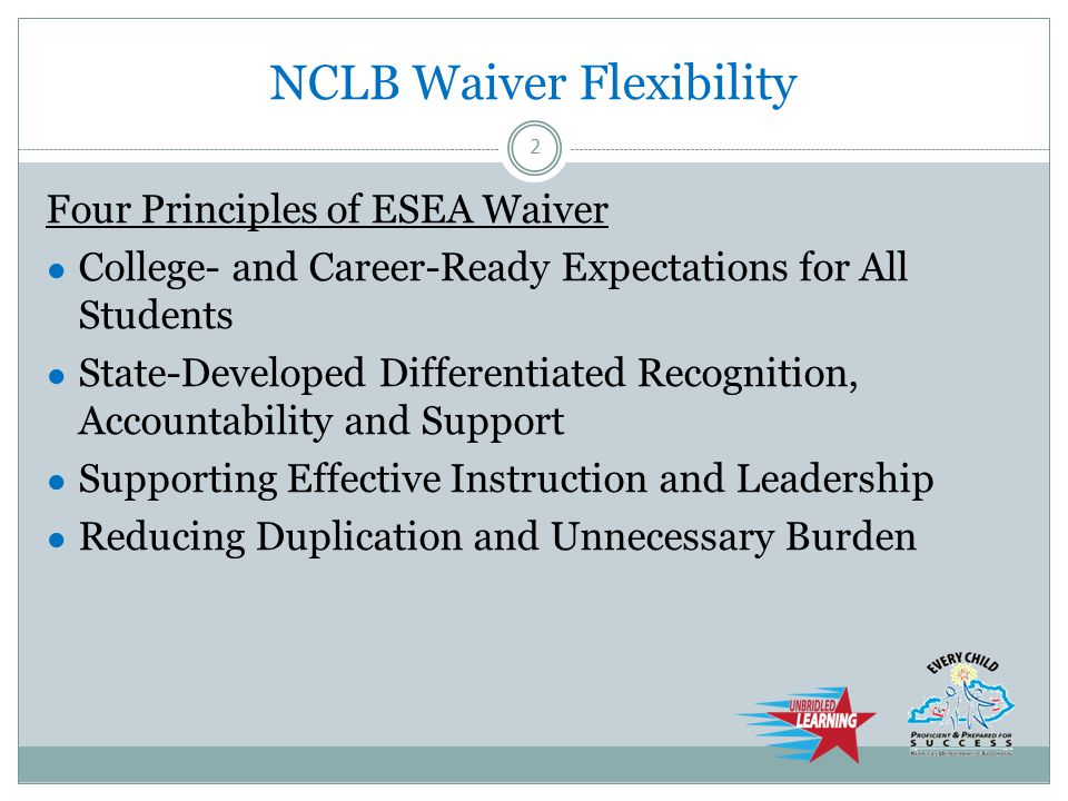 Four Principles of ESEA Waiver ● College- and Career-Ready Expectations for All Students ● State-Developed Differentiated Recognition, Accountability and Support ● Supporting Effective Instruction and Leadership ● Reducing Duplication and Unnecessary Burden 2