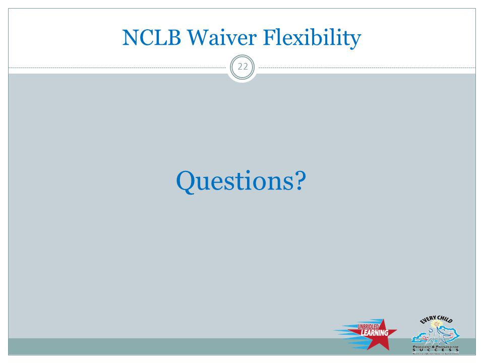 NCLB Waiver Flexibility Questions 22