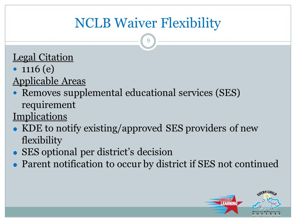 NCLB Waiver Flexibility Legal Citation 1117 (b) (1) (B) Applicable Areas Flexibility with Reward Schools funding Implications ● KDE to seek partners to locate additional funding to support Reward Schools 10