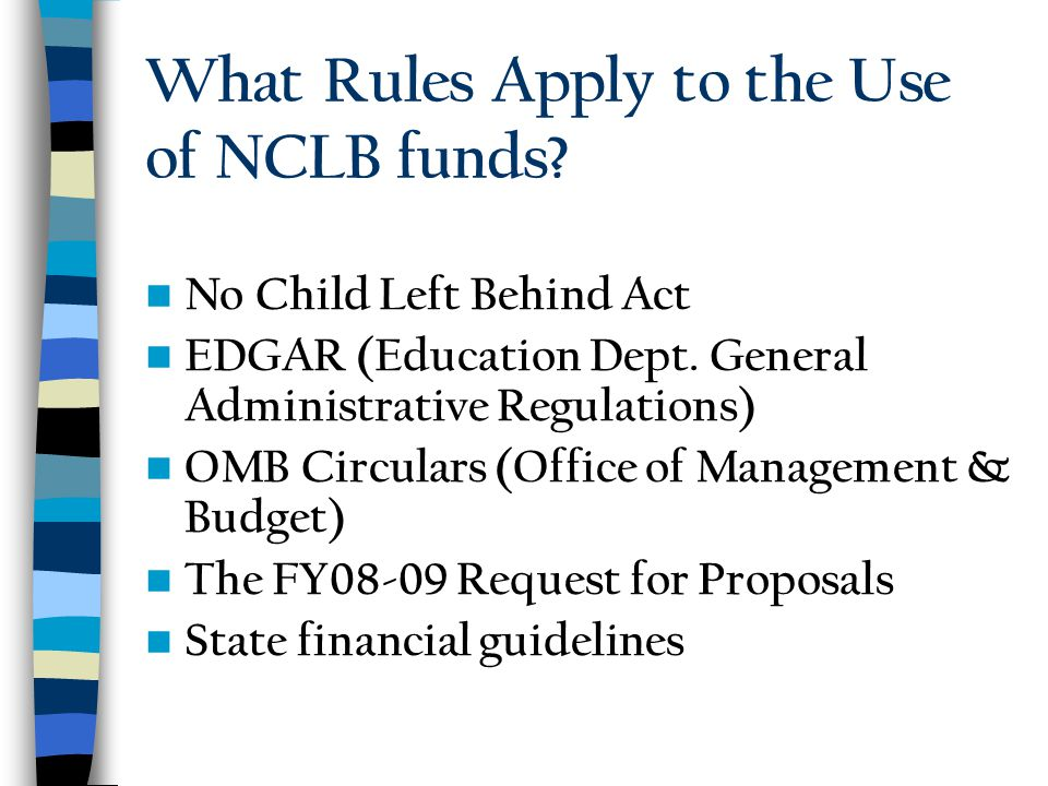 What Rules Apply to the Use of NCLB funds. No Child Left Behind Act EDGAR (Education Dept.
