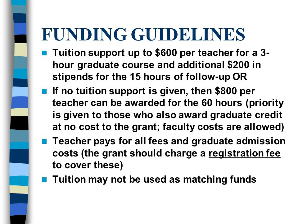 FUNDING GUIDELINES Tuition support up to $600 per teacher for a 3- hour graduate course and additional $200 in stipends for the 15 hours of follow-up