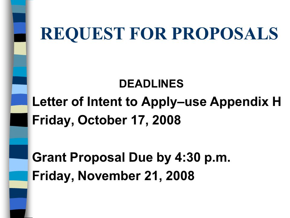 REQUEST FOR PROPOSALS DEADLINES Letter of Intent to Apply–use Appendix H Friday, October 17, 2008 Grant Proposal Due by 4:30 p.m.