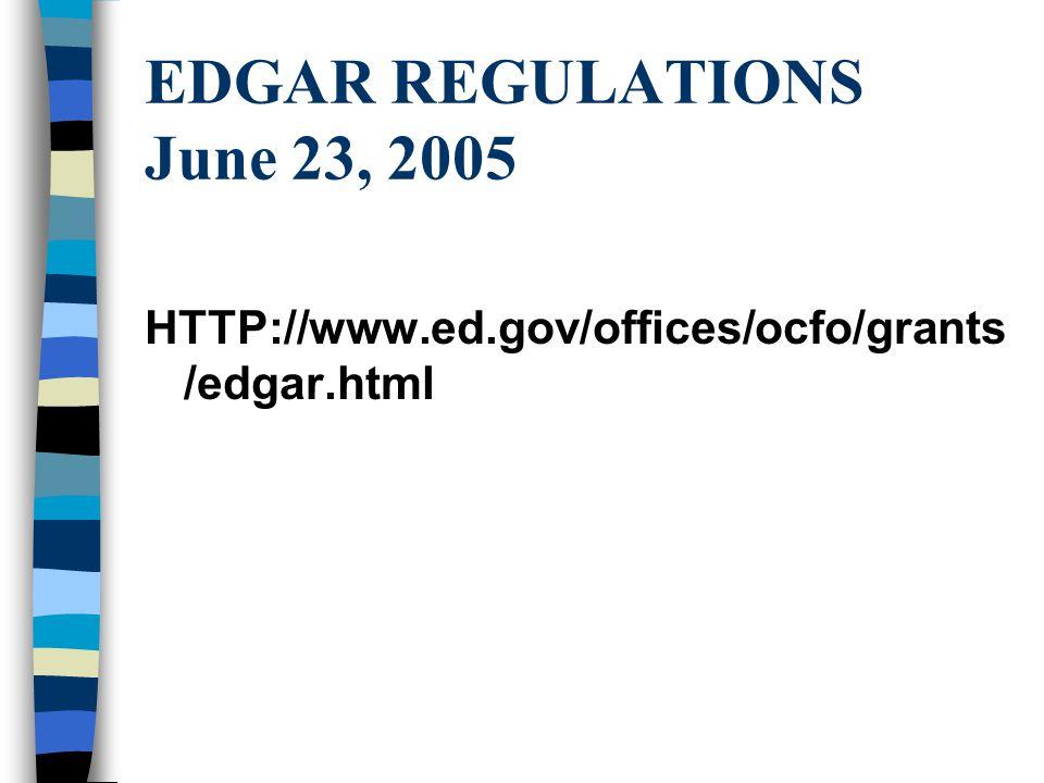 EDGAR REGULATIONS June 23, 2005 HTTP://www.ed.gov/offices/ocfo/grants /edgar.html