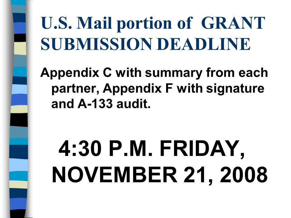 U.S. Mail portion of GRANT SUBMISSION DEADLINE Appendix C with summary from each partner, Appendix F with signature and A-133 audit. 4:30 P.M. FRIDAY,