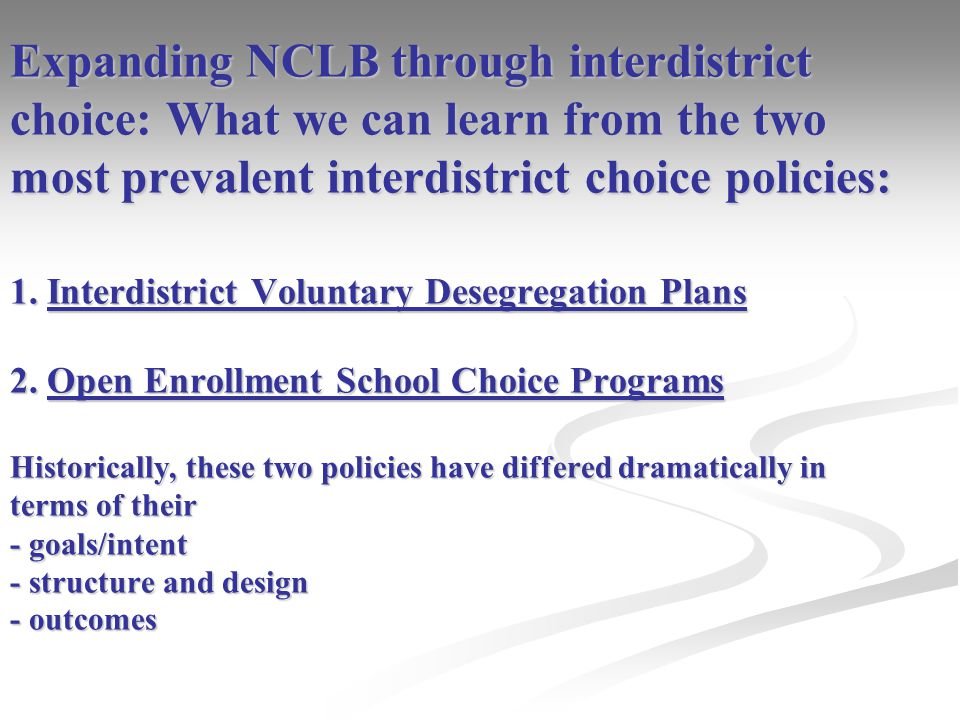 Expanding NCLB through interdistrict choice: What we can learn from the two most prevalent interdistrict choice policies: 1. Interdistrict Voluntary D