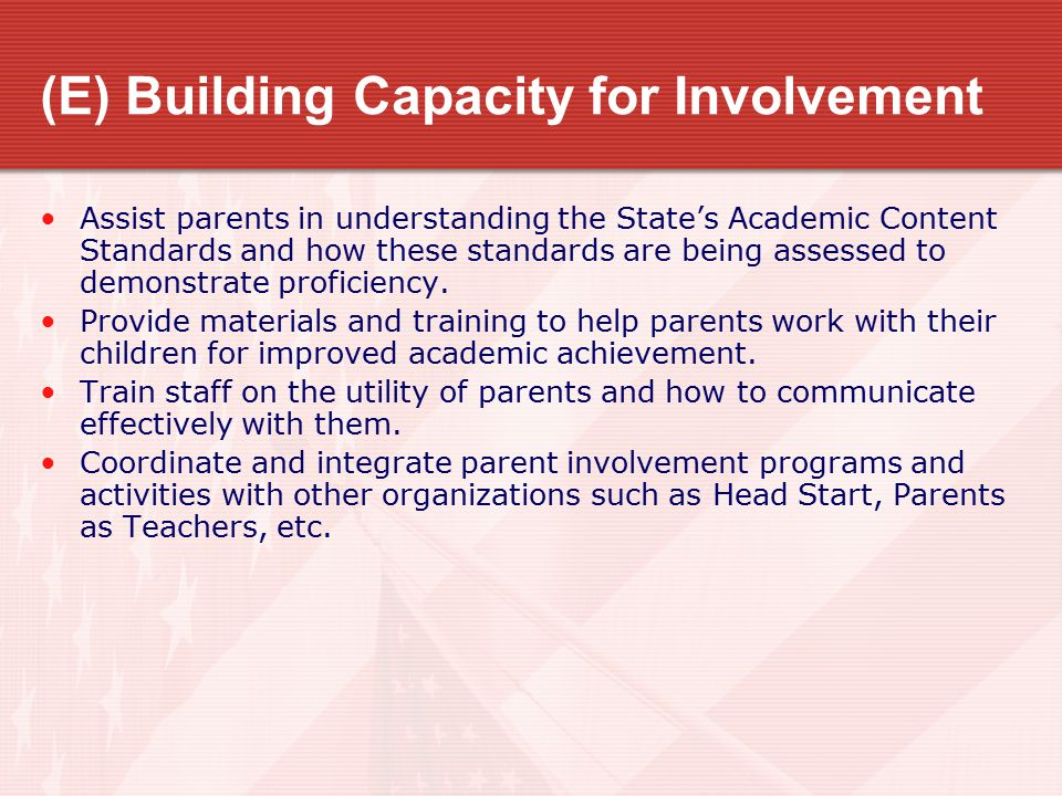 (E) Building Capacity for Involvement Assist parents in understanding the State's Academic Content Standards and how these standards are being assessed to demonstrate proficiency.