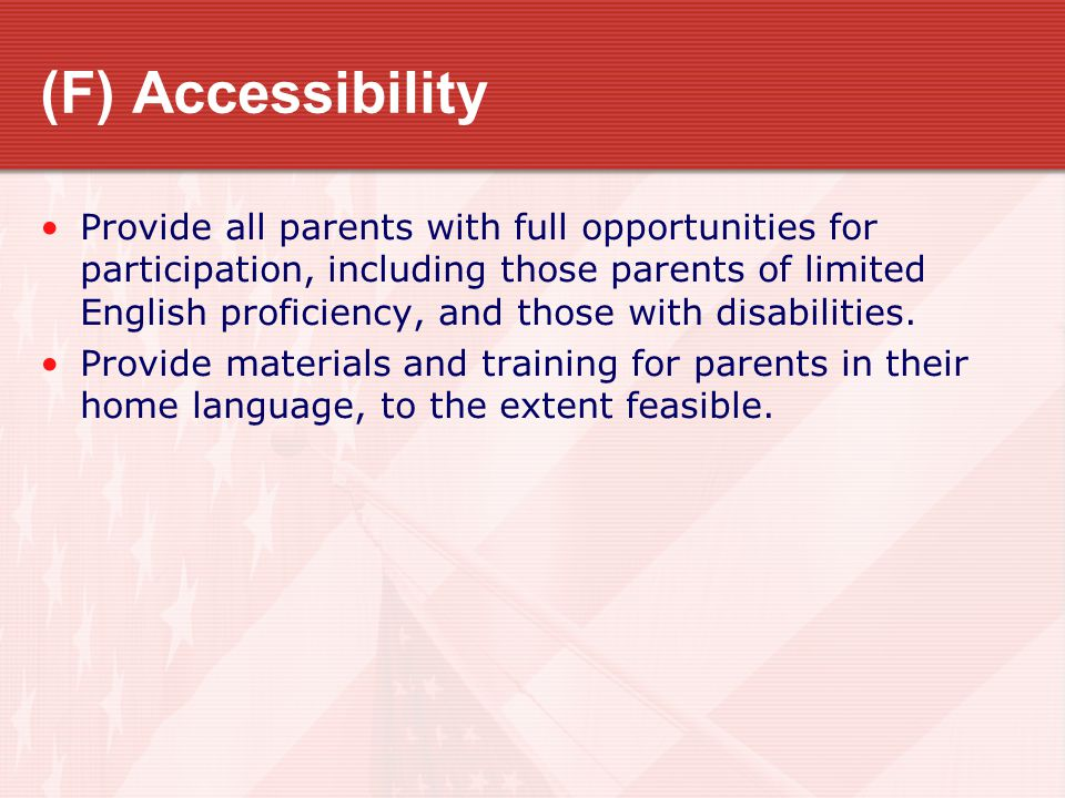 (F) Accessibility Provide all parents with full opportunities for participation, including those parents of limited English proficiency, and those with disabilities.