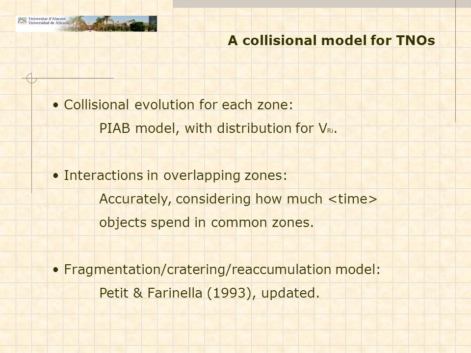 A collisional model for TNOs Collisional evolution for each zone: PIAB model, with distribution for V Ri. Interactions in overlapping zones: Accuratel
