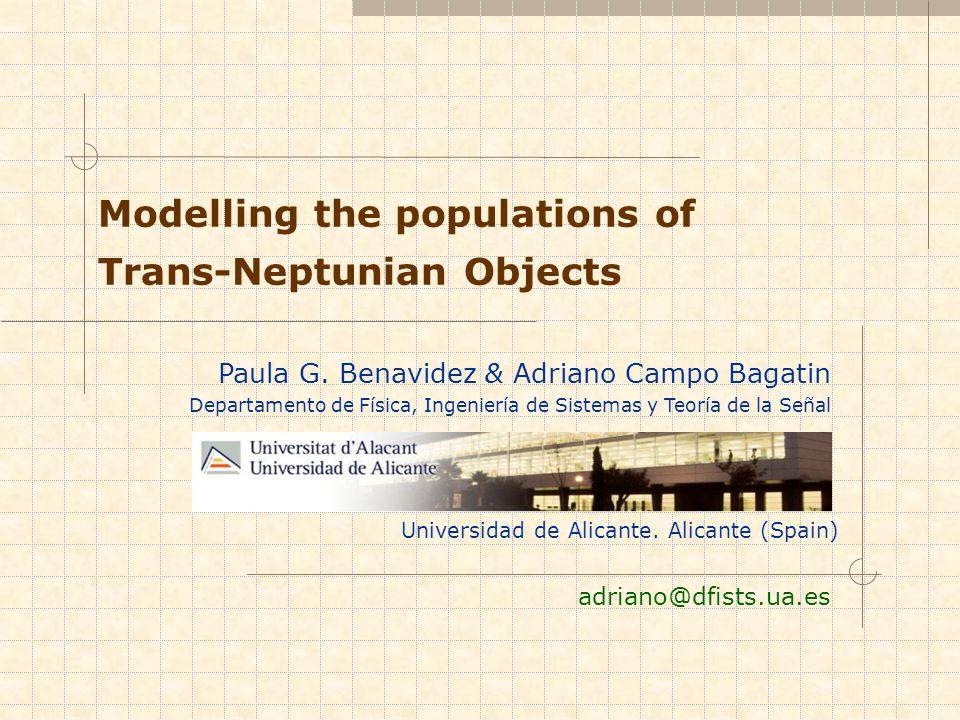 Universidad de Alicante. Alicante (Spain) Modelling the populations of Trans-Neptunian Objects adriano@dfists.ua.es Paula G. Benavidez & Adriano Campo