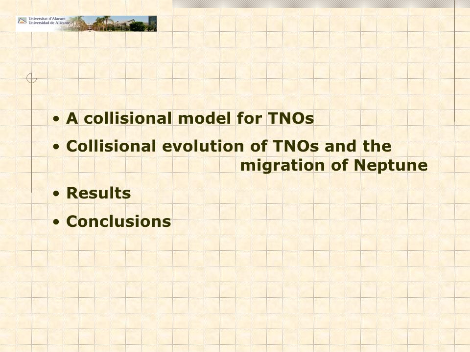 A collisional model for TNOs Collisional evolution of TNOs and the migration of Neptune Results Conclusions