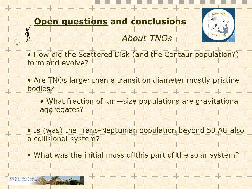 Open questions and conclusions How did the Scattered Disk (and the Centaur population?) form and evolve.