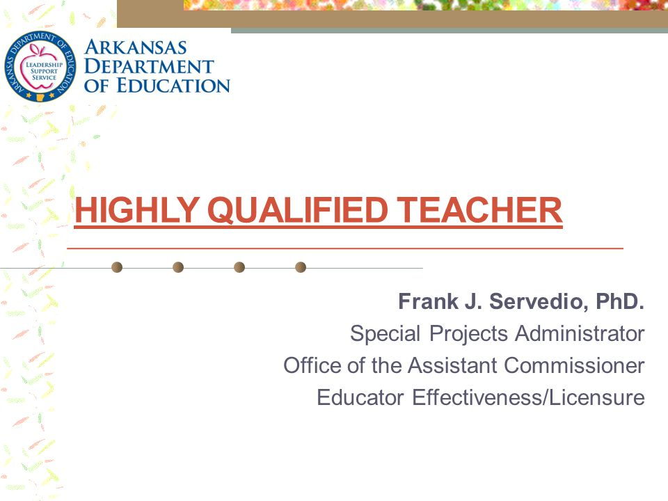 Highly Qualified Teacher Information on the ADE web:  www.ArkansasEd.org www.ArkansasEd.org  Click on ESEA Flexibility  Click on Highly Qualified Teachers 2