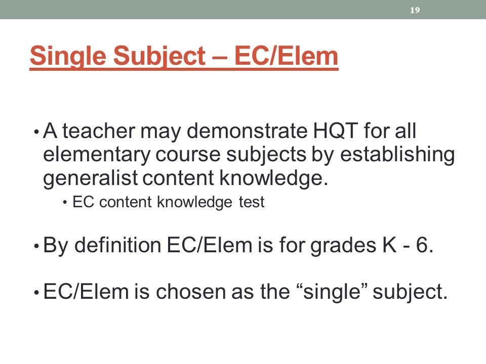 Single Subject – EC/Elem A teacher may demonstrate HQT for all elementary course subjects by establishing generalist content knowledge.