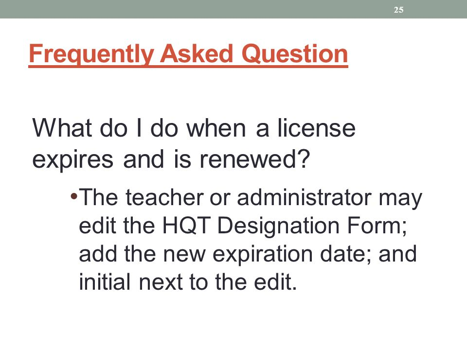Frequently Asked Question What do I do when a license expires and is renewed.