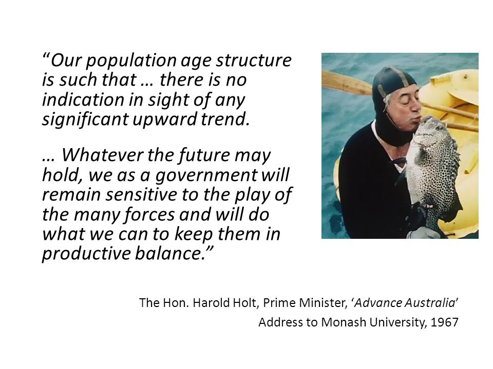"""Our population age structure is such that … there is no indication in sight of any significant upward trend. … Whatever the future may hold, we as a"