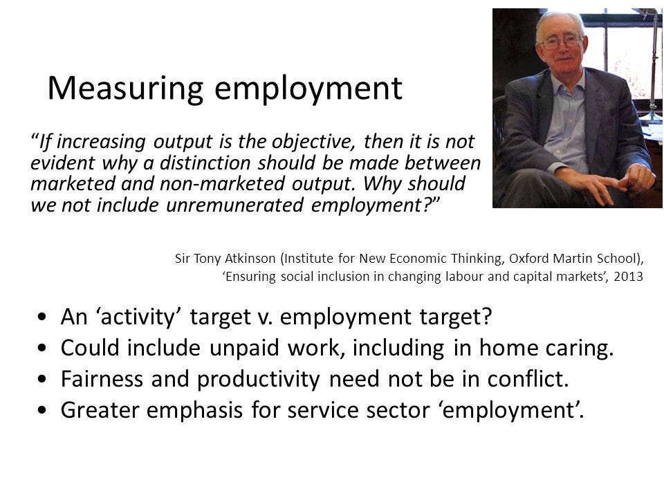 "Measuring employment ""If increasing output is the objective, then it is not evident why a distinction should be made between marketed and non-marketed"
