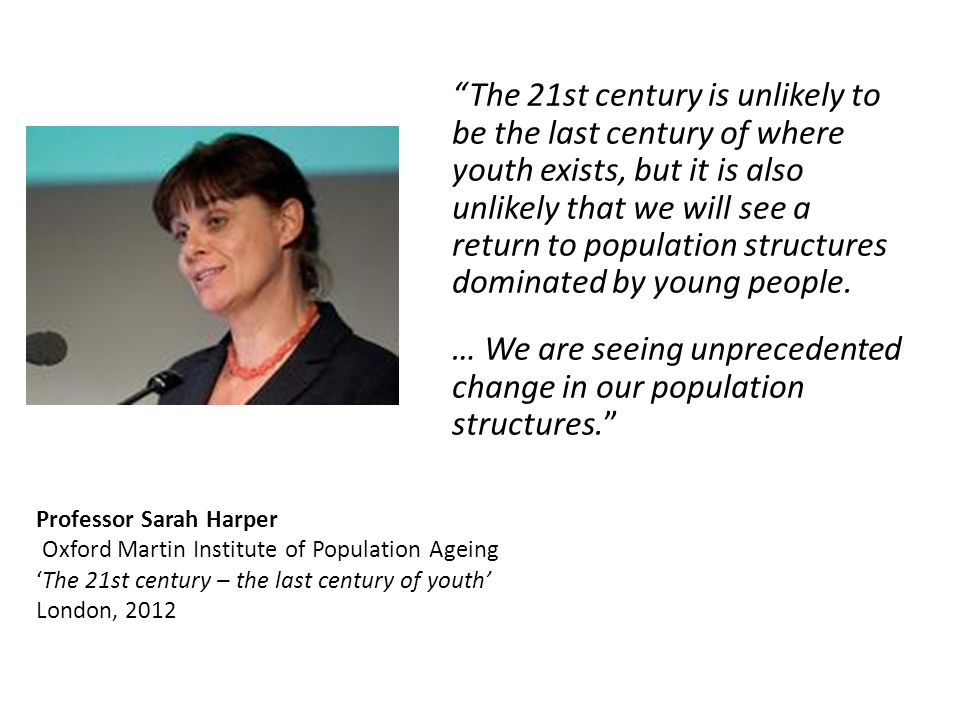 The 21st century is unlikely to be the last century of where youth exists, but it is also unlikely that we will see a return to population structures dominated by young people.