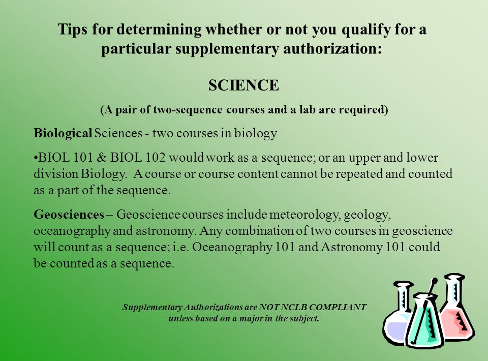 SCIENCE (A pair of two-sequence courses and a lab are required) Biological Sciences - two courses in biology BIOL 101 & BIOL 102 would work as a sequence; or an upper and lower division Biology.