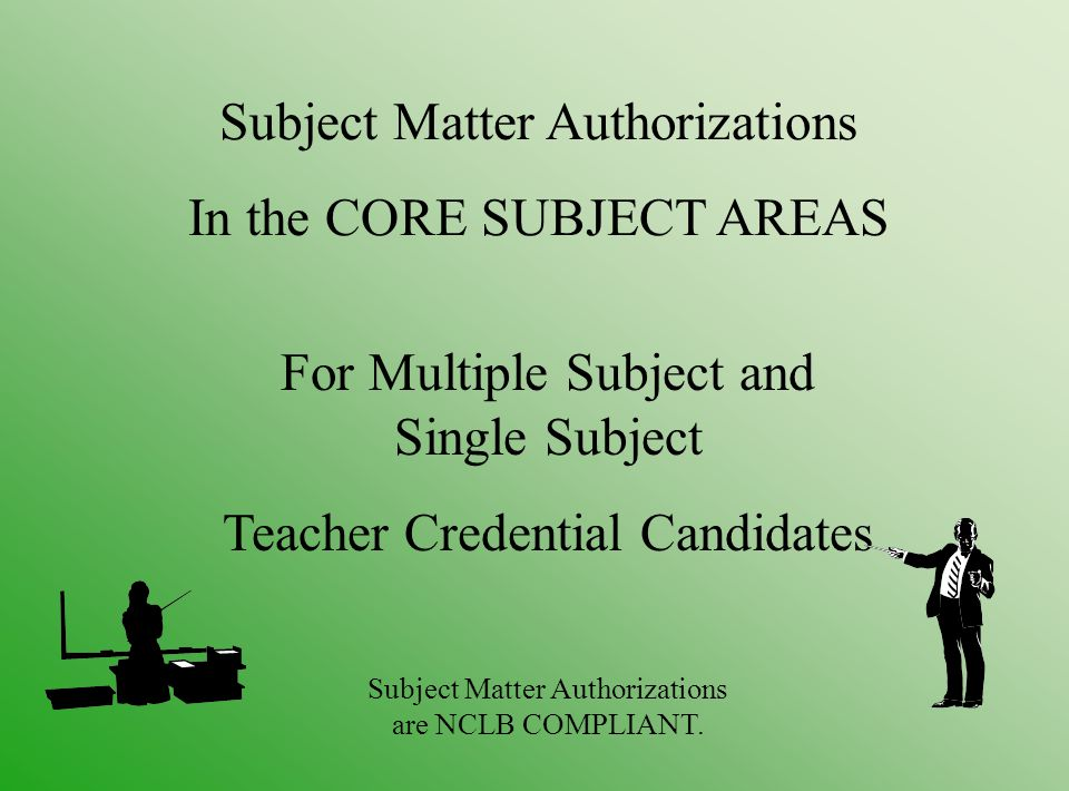 What is a Subject Matter Authorization.It may ONLY be added to a valid basic teaching credential.