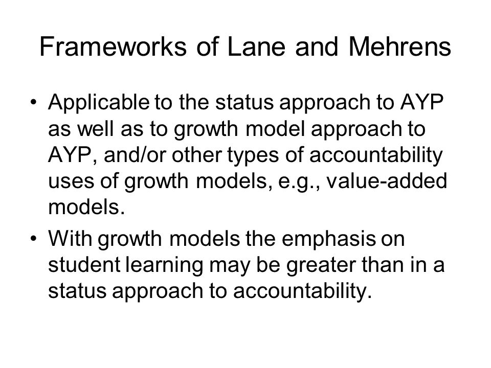 Frameworks of Lane and Mehrens Applicable to the status approach to AYP as well as to growth model approach to AYP, and/or other types of accountabili