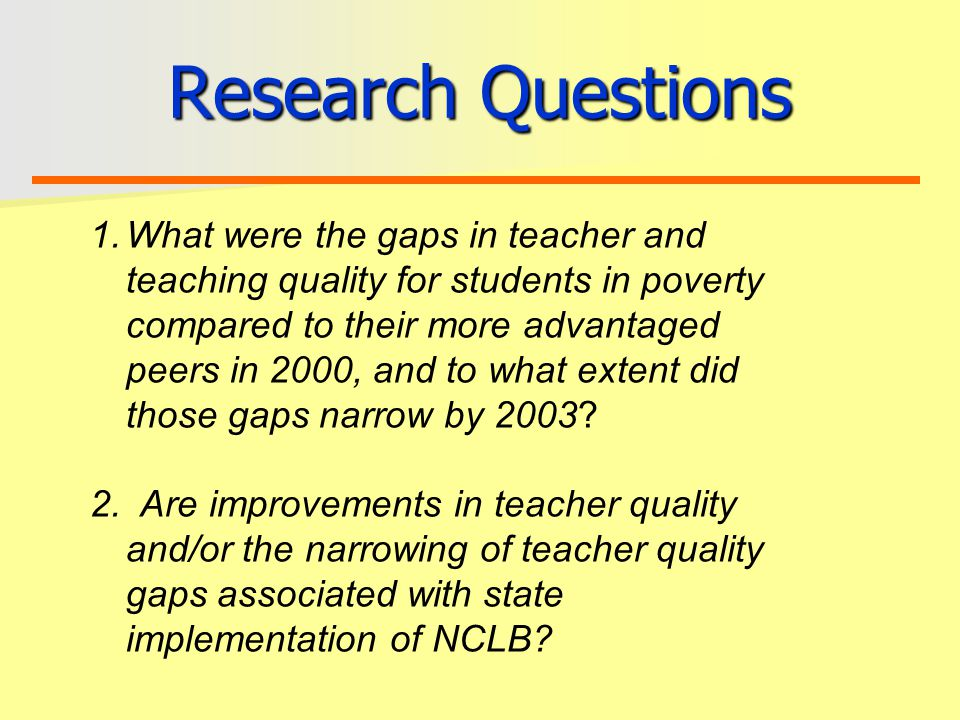 Research Questions 1.What were the gaps in teacher and teaching quality for students in poverty compared to their more advantaged peers in 2000, and to what extent did those gaps narrow by 2003.