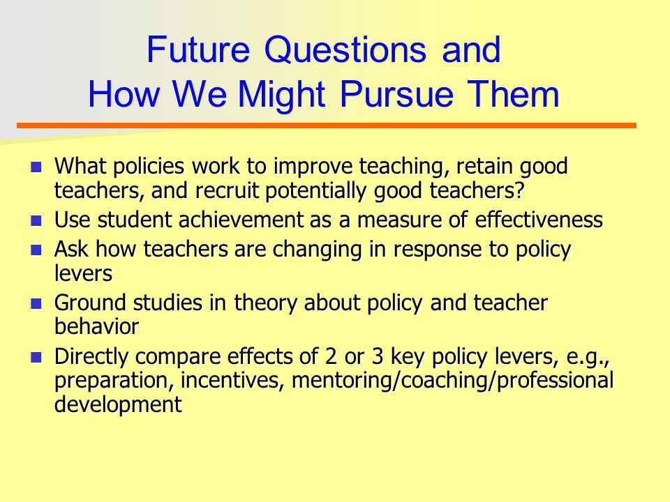 What policies work to improve teaching, retain good teachers, and recruit potentially good teachers.