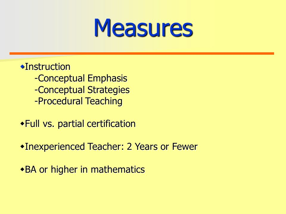 Measures  Instruction -Conceptual Emphasis -Conceptual Strategies -Procedural Teaching  Full vs.