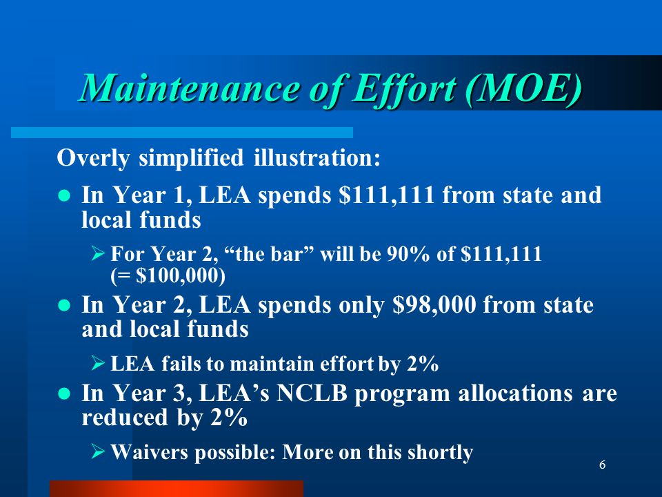 """6 Maintenance of Effort (MOE) Overly simplified illustration: In Year 1, LEA spends $111,111 from state and local funds  For Year 2, """"the bar"""" will b"""