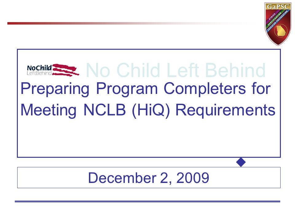 Preparing Program Completers for Meeting NCLB (HiQ) Requirements No Child Left Behind December 2, 2009