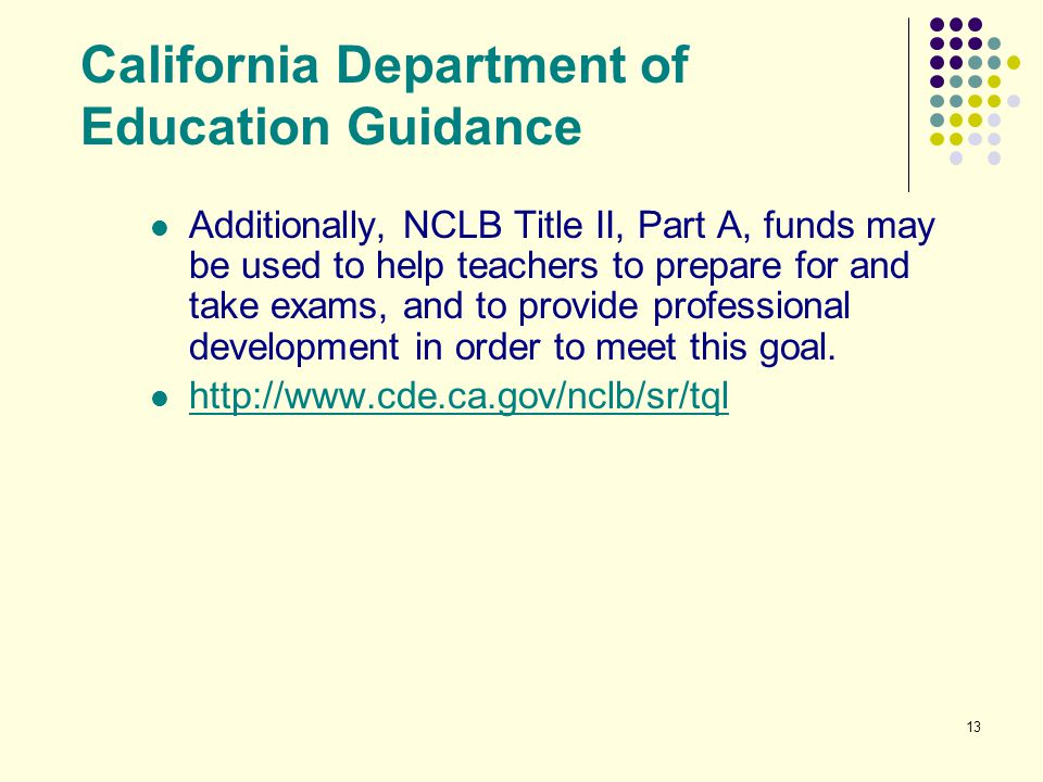 13 California Department of Education Guidance Additionally, NCLB Title II, Part A, funds may be used to help teachers to prepare for and take exams,