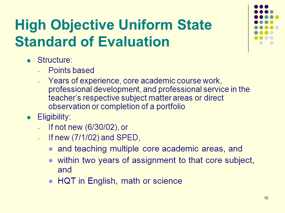18 High Objective Uniform State Standard of Evaluation Structure: – Points based – Years of experience, core academic course work, professional develo
