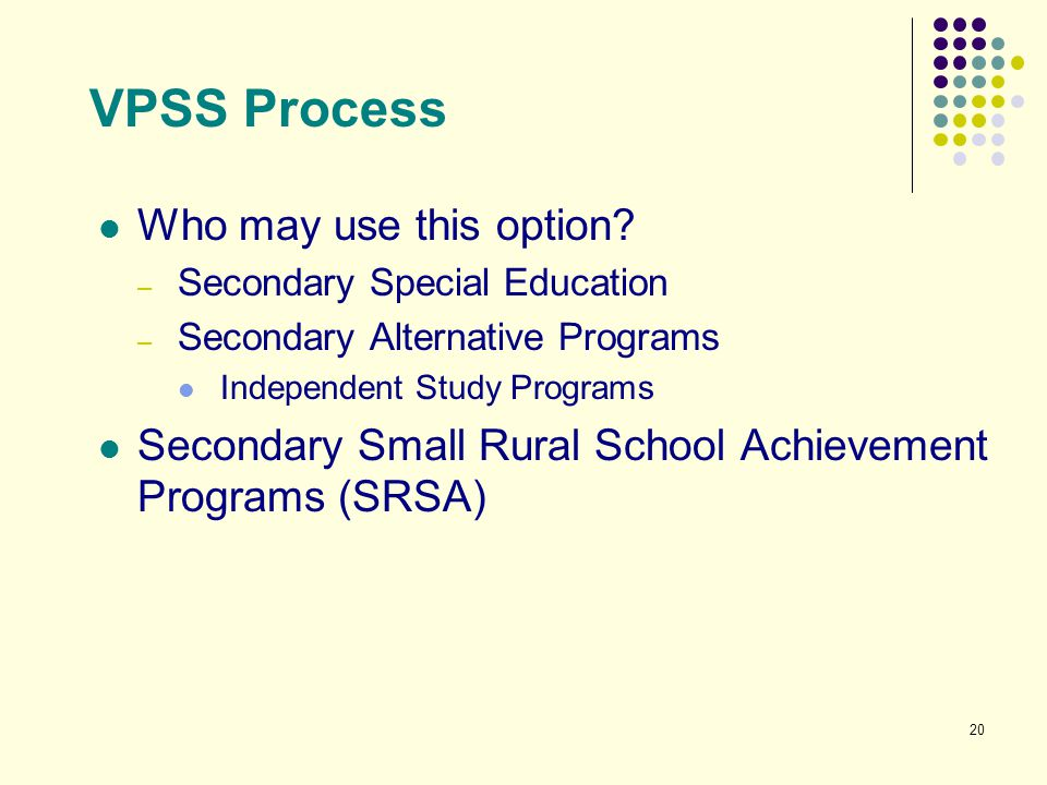 20 VPSS Process Who may use this option? – Secondary Special Education – Secondary Alternative Programs Independent Study Programs Secondary Small Rur