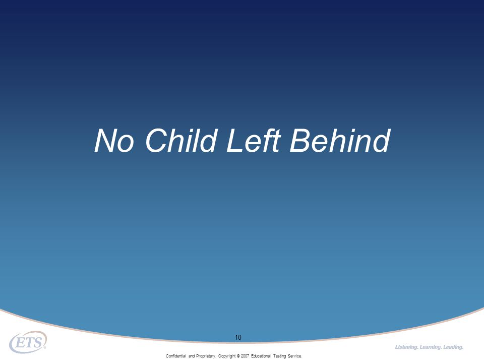 Confidential and Proprietary. Copyright © 2007 Educational Testing Service. 10 No Child Left Behind