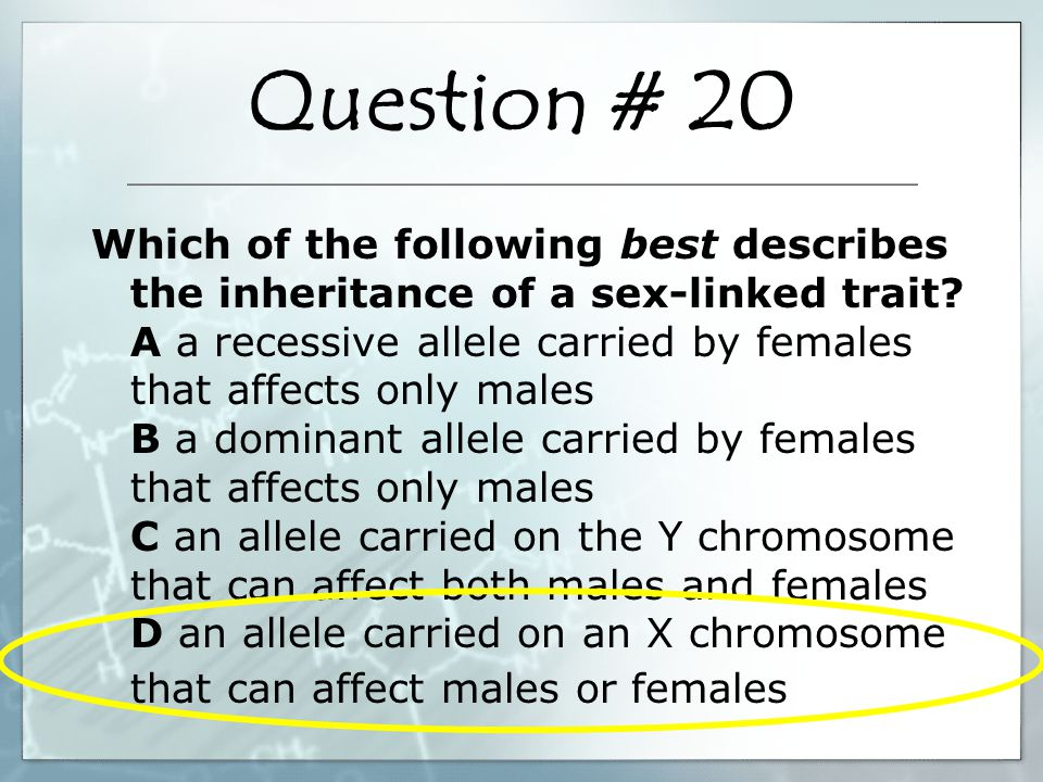 Which of the following best describes the inheritance of a sex-linked trait? A a recessive allele carried by females that affects only males B a domin