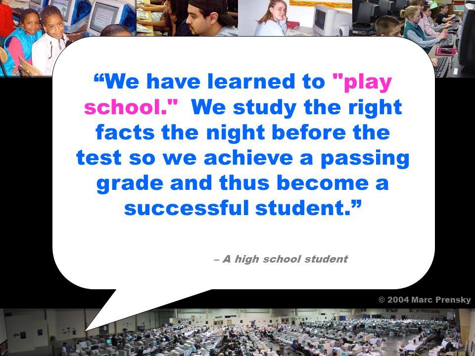 WHEN IT ISN'T, WE EITHER PLAY SCHOOL © 2004 Marc Prensky
