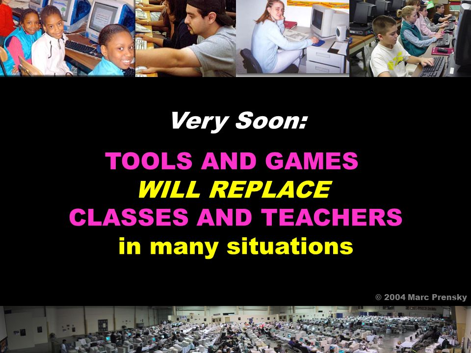 Today: TOOLS AND GAMES CAN ENRICH OUR CLASSES © 2004 Marc Prensky