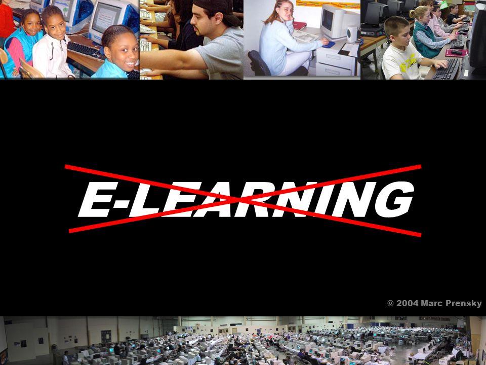 E-LEARNING © 2004 Marc Prensky