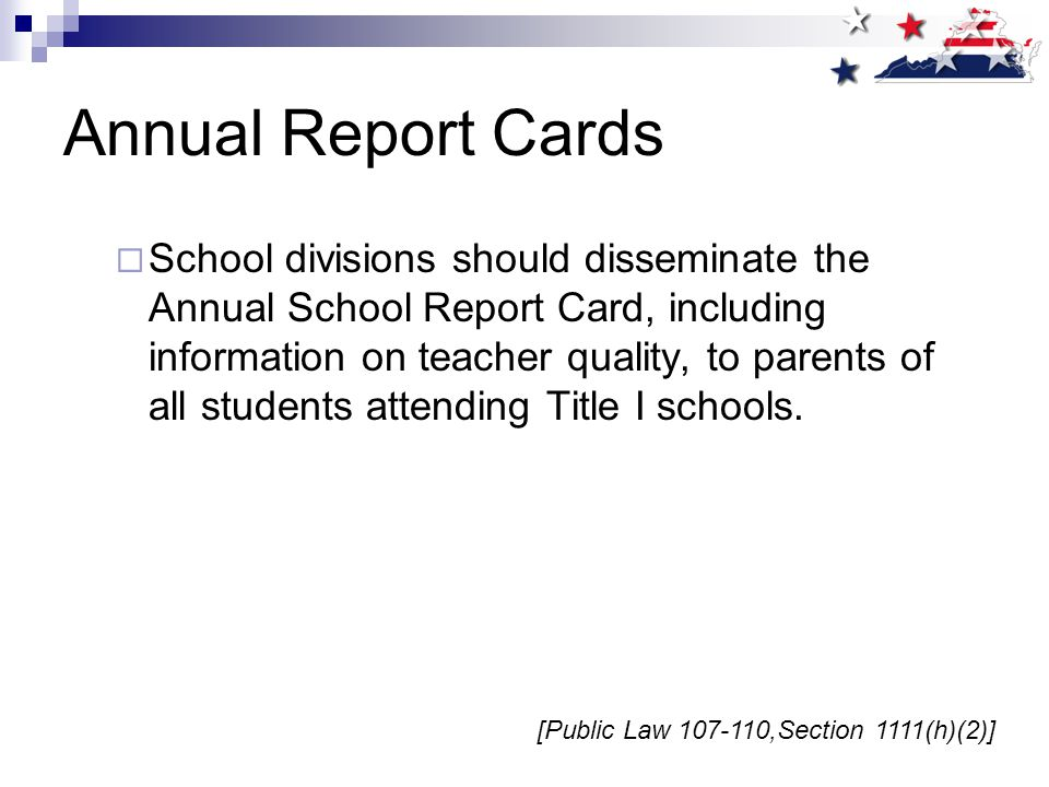 Annual Report Cards  School divisions should disseminate the Annual School Report Card, including information on teacher quality, to parents of all students attending Title I schools.